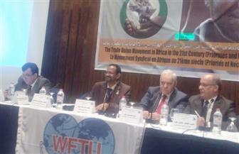 الأمين العام لاتحاد عمال مصر: نتطلع للتعاون مع القارة الإفريقية.. ونرفض محاولات الانقسام | صور