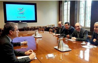 طارق قابيل يبحث مع مدير عام منظمة التجارة العالمية سياسات مصر التجارية